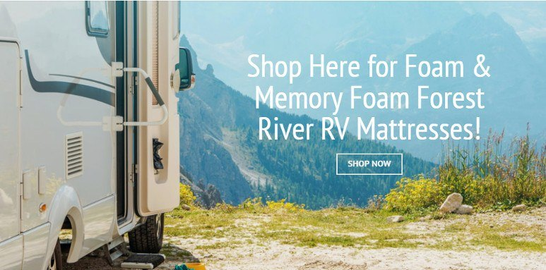 Shop here for foam and memory foam Forest River RV mattresses