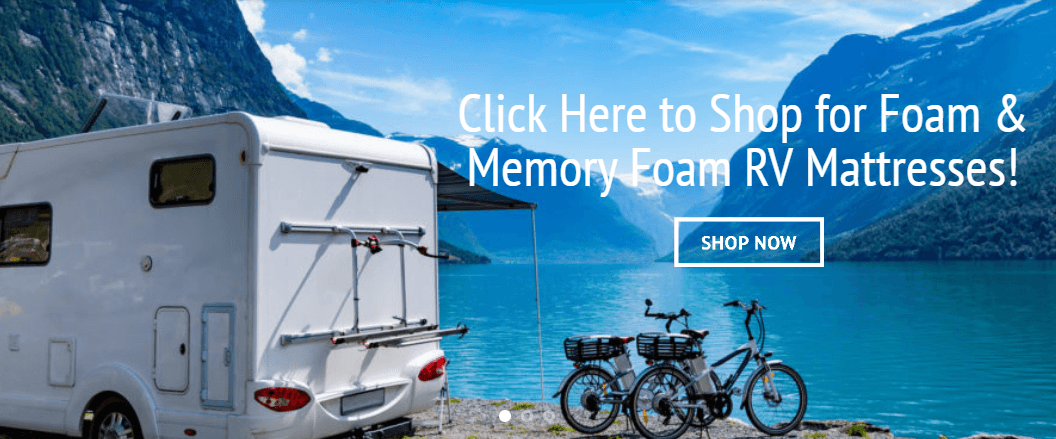 Click here and shop for foam and memory foam RV mattresses